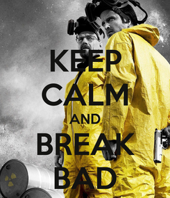Poster: KEEP CALM AND BREAK BAD