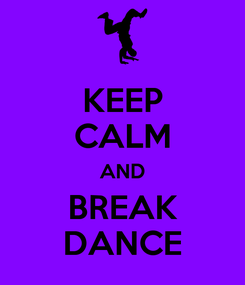 Poster: KEEP CALM AND BREAK DANCE