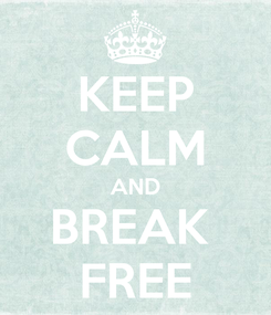 Poster: KEEP CALM AND BREAK  FREE