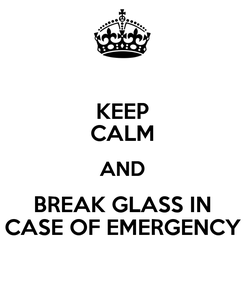 Poster: KEEP CALM AND BREAK GLASS IN CASE OF EMERGENCY