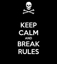 Poster: KEEP CALM AND BREAK RULES