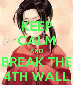 Poster: KEEP CALM AND BREAK THE 4TH WALL