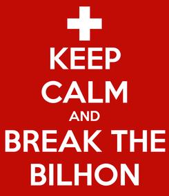Poster: KEEP CALM AND BREAK THE BILHON