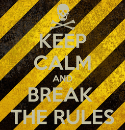 Poster: KEEP CALM AND BREAK  THE RULES