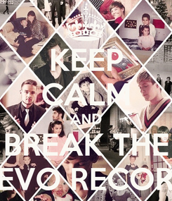 Poster: KEEP CALM AND BREAK THE VEVO RECORD