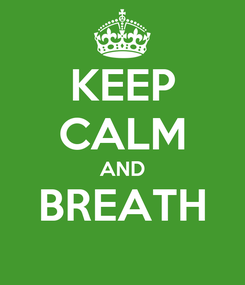 Poster: KEEP CALM AND BREATH