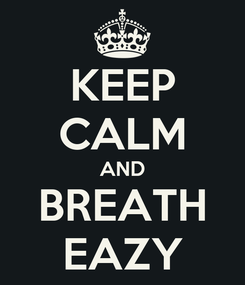 Poster: KEEP CALM AND BREATH EAZY