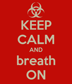 Poster: KEEP CALM AND breath ON