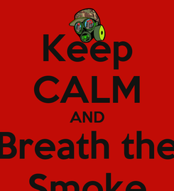 Poster: Keep CALM AND Breath the Smoke