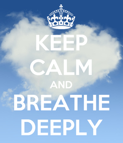 Poster: KEEP CALM AND BREATHE DEEPLY