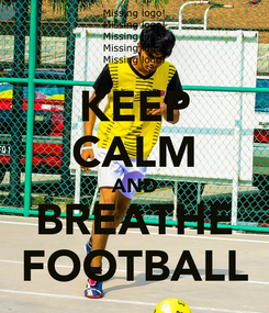 Poster: KEEP CALM AND BREATHE FOOTBALL