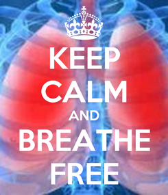 Poster: KEEP CALM AND BREATHE FREE