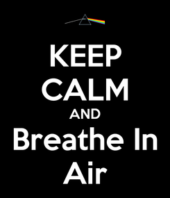 Poster: KEEP CALM AND Breathe In Air