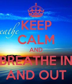 Poster: KEEP CALM AND BREATHE IN AND OUT