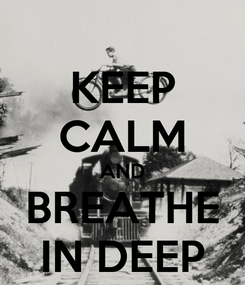 Poster: KEEP CALM AND BREATHE IN DEEP