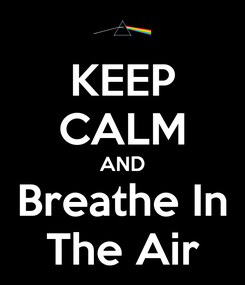 Poster: KEEP CALM AND Breathe In The Air