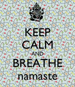 Poster: KEEP CALM AND BREATHE namaste