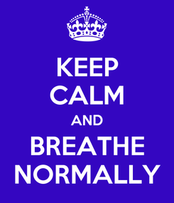 Poster: KEEP CALM AND BREATHE NORMALLY
