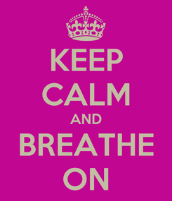 Poster: KEEP CALM AND BREATHE ON