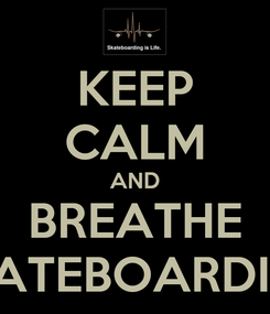 Poster: KEEP CALM AND BREATHE SKATEBOARDING