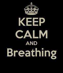 Poster: KEEP CALM AND Breathing