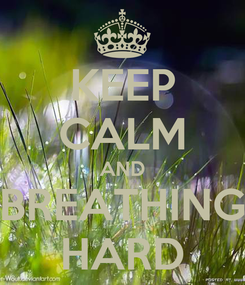 Poster: KEEP CALM AND BREATHING HARD