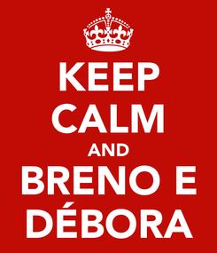 Poster: KEEP CALM AND BRENO E DÉBORA