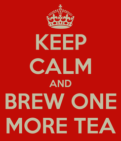 Poster: KEEP CALM AND BREW ONE MORE TEA
