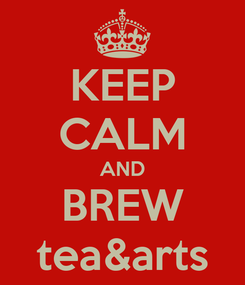 Poster: KEEP CALM AND BREW tea&arts