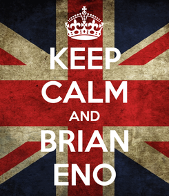 Poster: KEEP CALM AND BRIAN ENO