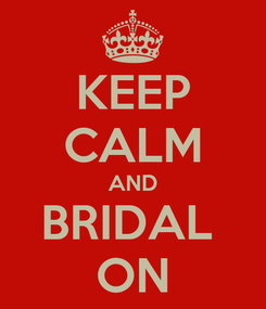 Poster: KEEP CALM AND BRIDAL  ON