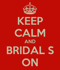 Poster: KEEP CALM AND BRIDAL S ON