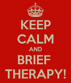 Poster: KEEP CALM AND BRIEF  THERAPY!