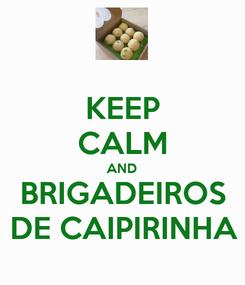 Poster: KEEP CALM AND BRIGADEIROS DE CAIPIRINHA