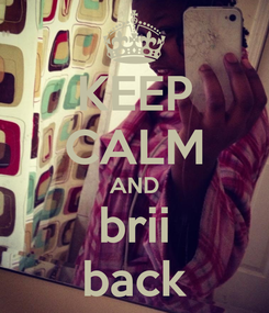 Poster: KEEP CALM AND brii back