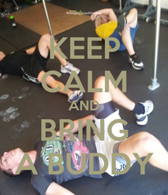 Poster: KEEP CALM AND BRING A BUDDY