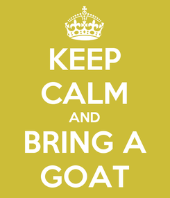 Poster: KEEP CALM AND BRING A GOAT
