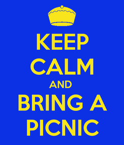Poster: KEEP CALM AND  BRING A PICNIC