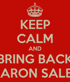 Poster: KEEP CALM AND BRING BACK AARON SALES