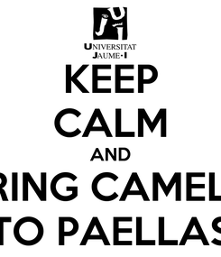 Poster: KEEP CALM AND BRING CAMELA TO PAELLAS