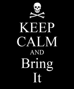 Poster: KEEP CALM AND Bring It