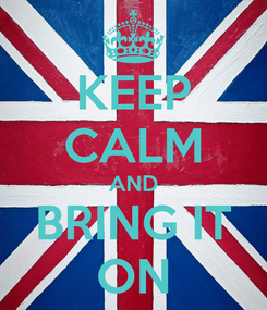 Poster: KEEP CALM AND BRING IT ON