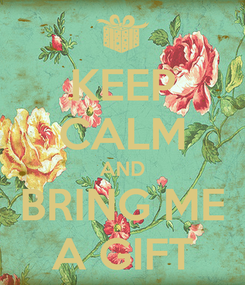 Poster: KEEP CALM AND BRING ME A GIFT