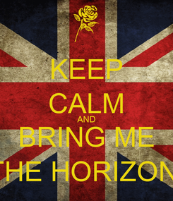 Poster: KEEP CALM AND BRING ME THE HORIZON!