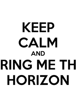 Poster: KEEP CALM AND BRING ME THE HORIZON