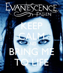 Poster: KEEP CALM AND BRING ME TO LIFE