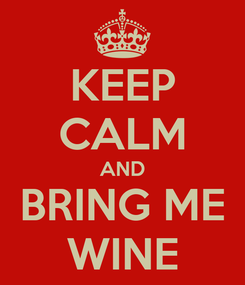 Poster: KEEP CALM AND BRING ME WINE