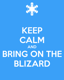 Poster: KEEP CALM AND BRING ON THE BLIZARD