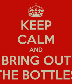 Poster: KEEP CALM AND BRING OUT THE BOTTLES