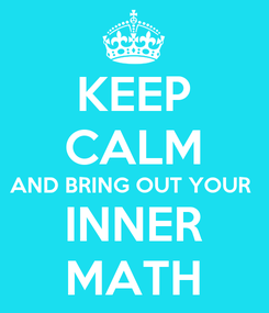 Poster: KEEP CALM AND BRING OUT YOUR  INNER MATH